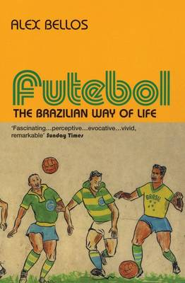 Futebol: The Brazillian Way of Life by Alex Bellos