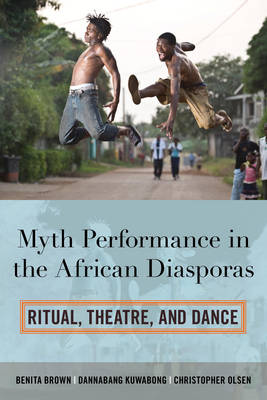 Myth Performance in the African Diasporas by Benita Brown