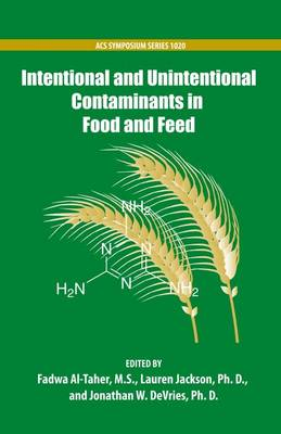 Intentional and Unintentional Contaminants in Food and Feed by Fadwa Al-Taher