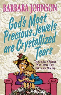 God's Most Precious Jewels are Crystallized Tears by Barbara Johnson