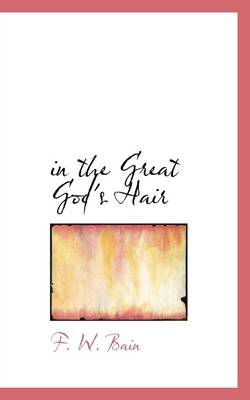 In the Great God's Hair by Francis William Bain