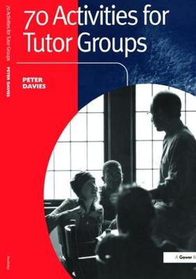 70 Activities for Tutor Groups by Peter Davies