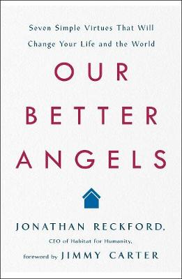 Our Better Angels: Seven Simple Virtues That Will Change Your Life and the World by Jonathan Reckford