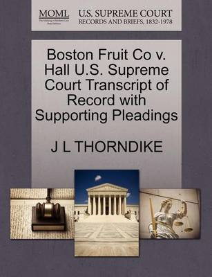 Boston Fruit Co V. Hall U.S. Supreme Court Transcript of Record with Supporting Pleadings by John Larkin Thorndike