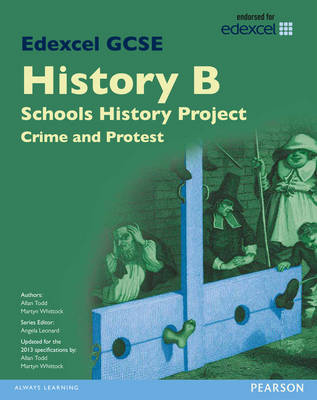Edexcel GCSE History B Schools History Project: Crime (1B) and Protest (3B) SB 2013 by Martyn Whittock
