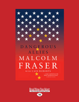 Dangerous Allies by Malcolm Fraser and Cain Roberts