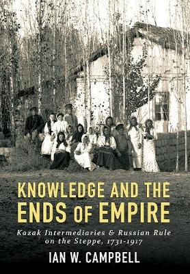 Knowledge and the Ends of Empire by Ian W. Campbell
