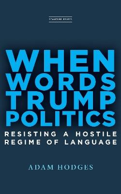When Words Trump Politics: Resisting a Hostile Regime of Language by Adam Hodges