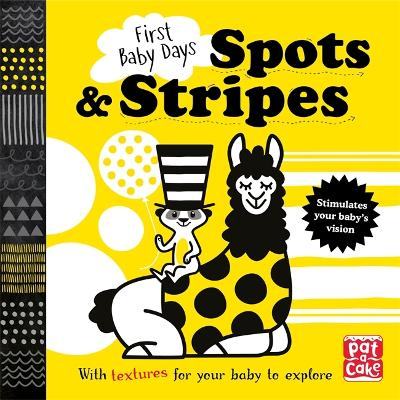 First Baby Days: Spots and Stripes: A touch-and-feel board book for your baby to explore by Pat-a-Cake