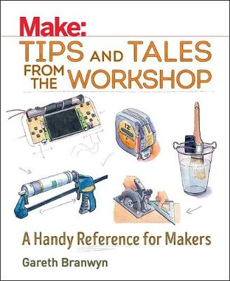 Make: Tips and Tales from the Workshop by Gareth Branwyn