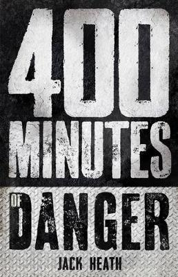 400 Minutes of Danger by Jack Heath