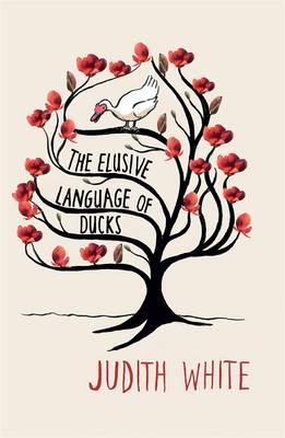 The Elusive Language of Ducks by Judith White
