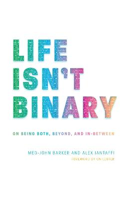 Life Isn't Binary: On Being Both, Beyond, and in-Between by Alex Iantaffi
