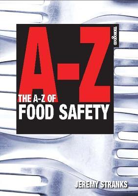 The A-Z of Food Safety by Jeremy W. Stranks