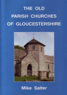 The Old Parish Churches of Gloucestershire by Mike Salter