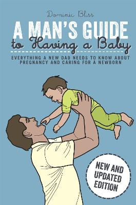 A Man's Guide to Having a Baby by Dominic Bliss