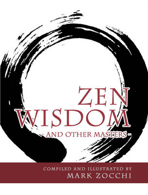 Zen Wisdom: And Other Masters by Mark Zocchi