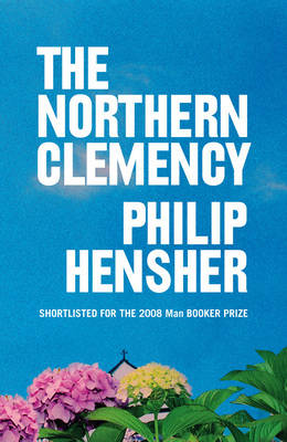 The The Northern Clemency by Philip Hensher