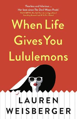 When Life Gives You Lululemons (The Devil Wears Prada Series, Book 3) by Lauren Weisberger