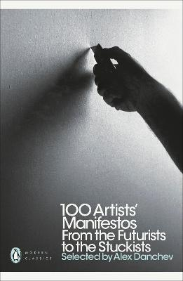 100 Artists' Manifestos: From the Futurists to the Stuckists by Alex Danchev