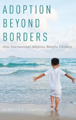 Adoption Beyond Borders by Rebecca J. Compton