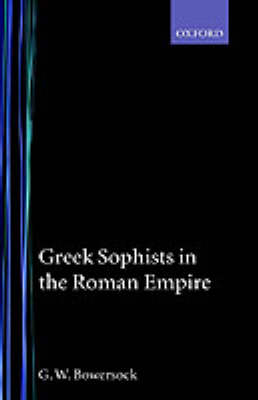 Greek Sophists in the Roman Empire by G. W. Bowersock