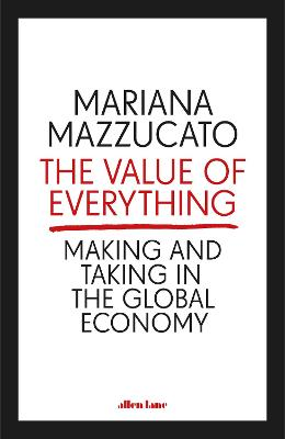 The Value of Everything by Mariana Mazzucato