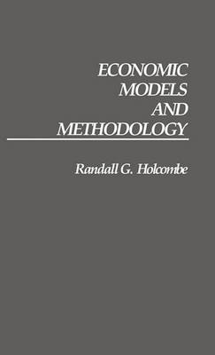 Economic Models and Methodology by Randall Holcombe