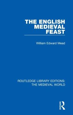 The English Medieval Feast by William Edward Mead