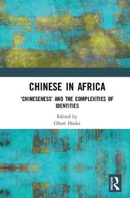 Chinese in Africa: 'Chineseness' and the Complexities of Identities book