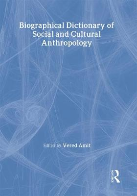 Biographical Dictionary of Social and Cultural Anthropology by Vered Amit