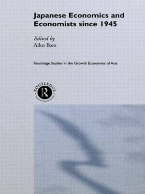 Japanese Economics and Economists since 1945 by Aiko Ikeo