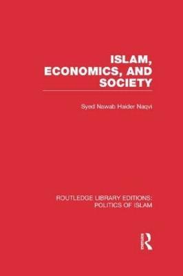 Islam, Economics, and Society by Syed Nawab Haider Naqvi