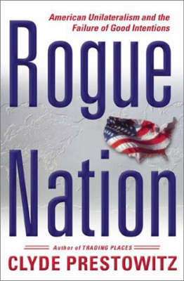 Rogue Nation by Clyde Prestowitz