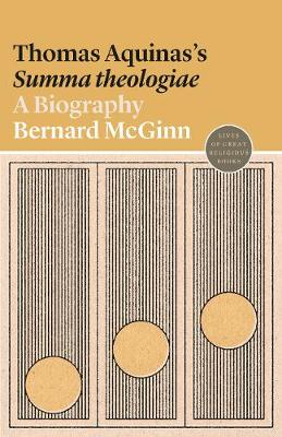 Thomas Aquinas's Summa theologiae: A Biography by Bernard McGinn