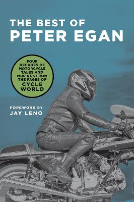 The Best of Peter Egan: Four Decades of Motorcycle Tales and Musings from the Pages of Cycle World by Peter Egan