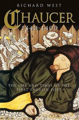 Chaucer 1340-1400. the Life and Times of the First English Poet by Richard West