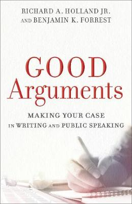 Good Arguments by Richard A. Holland