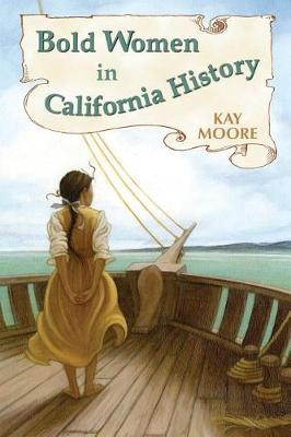 Bold Women in California History by Kay Moore
