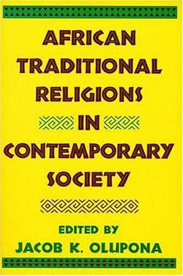 African Traditional Religions in Contemporary Society by Jacob Obafoemi Koehinde Olupoona