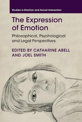 The Expression of Emotion: Philosophical, Psychological and Legal Perspectives by Catharine Abell