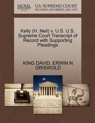 Kelly (H. Neil) V. U.S. U.S. Supreme Court Transcript of Record with Supporting Pleadings by King David