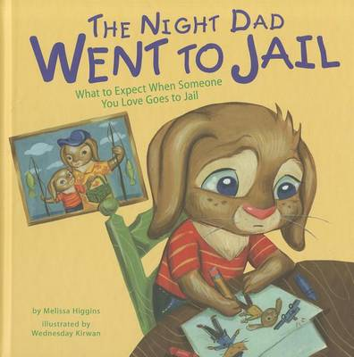Night Dad Went to Jail: What to Expect When Someone You Love Goes to Jail by ,Melissa Higgins