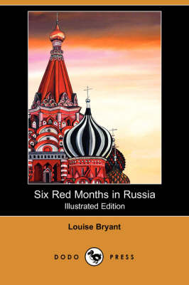 Six Red Months in Russia (Illustrated Edition) (Dodo Press) book