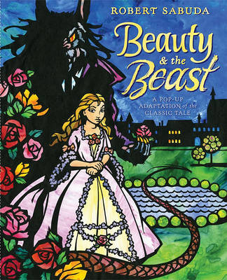 Beauty & the Beast: A Pop-up Book of the Classic Fairy Tale by Robert Sabuda