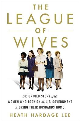 The League of Wives: The Untold Story of the Women Who Took on the US Government to Bring Their Husbands Home book