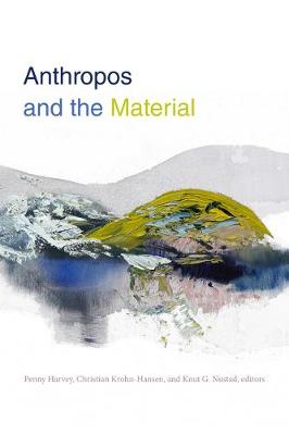 Anthropos and the Material by Penny Harvey