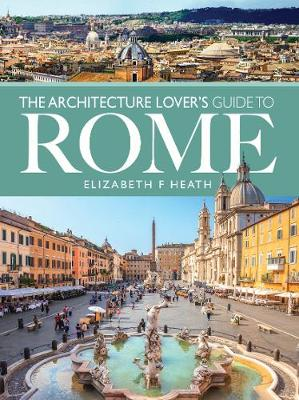 The Architecture Lover's Guide to Rome by Elizabeth F Heath
