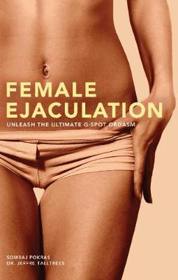 Female Ejaculation by Somraj Pokras