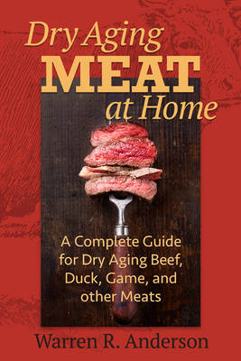 Dry Aging Meat at Home by Warren R. Anderson